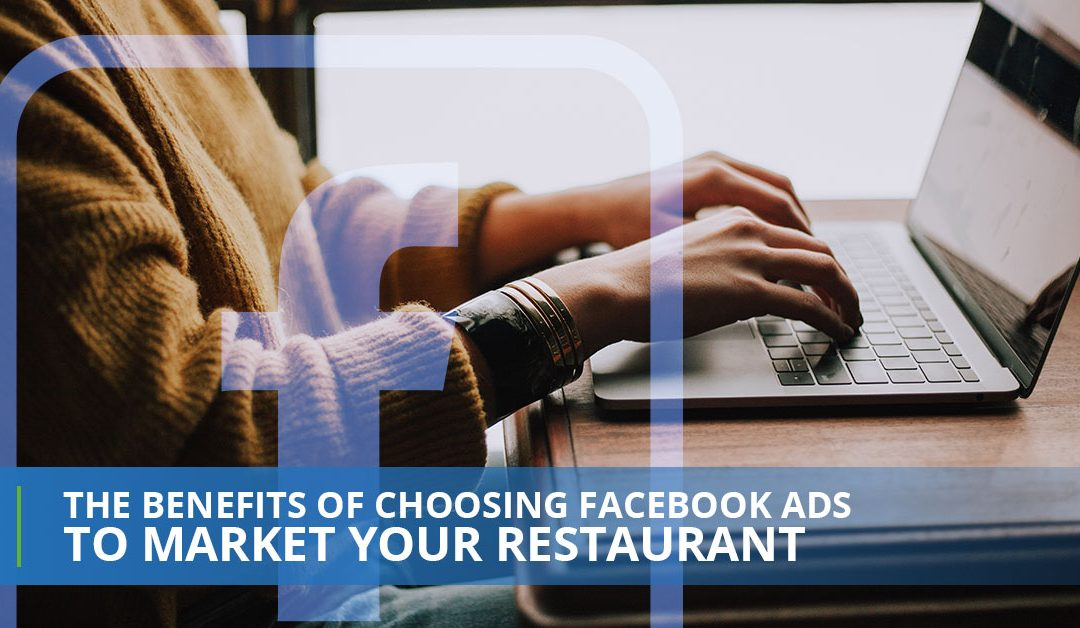 The Benefits Of Choosing Facebook Ads To Market Your Restaurant
