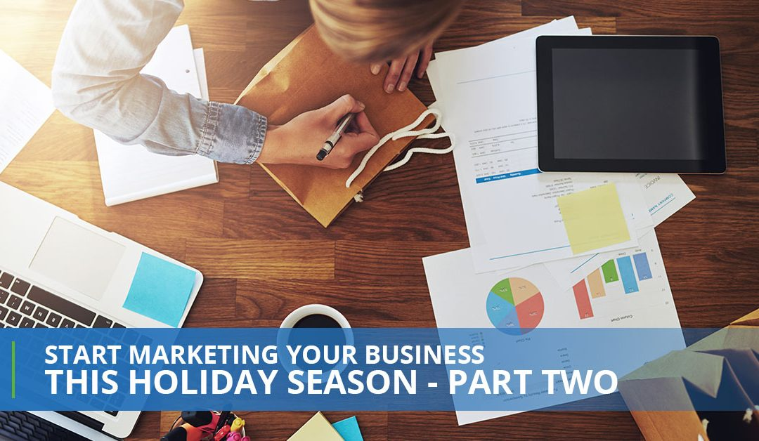 Start Marketing Your Business This Holiday Season – Part Two