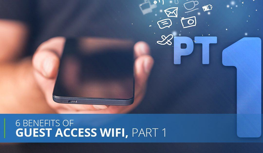 6 Benefits Of Guest Access WiFi, Pt. 1