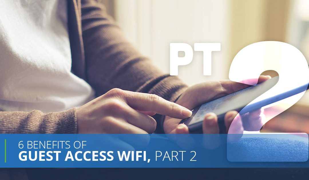 6 Benefits Of Guest Access WiFi, Pt. 2