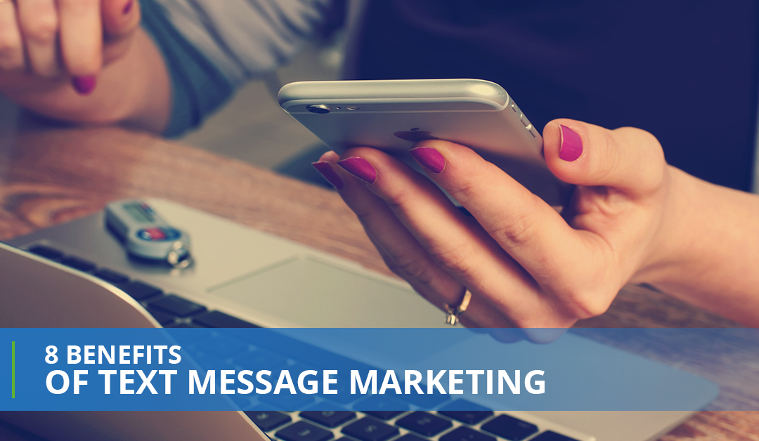 8 Benefits Of Text Message Marketing