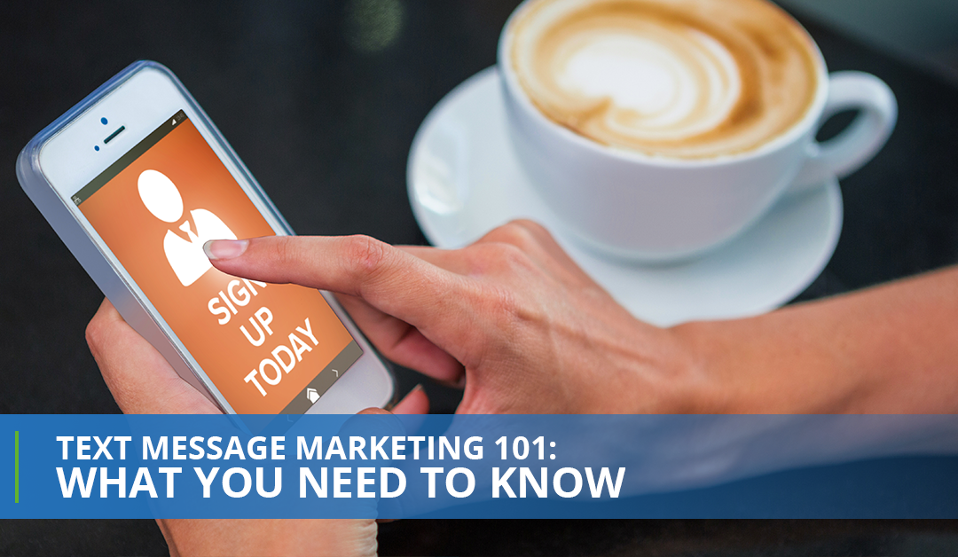Text Message Marketing 101: What You Need To Know